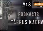 """Video: Podkāsts """"Ārpus Kadra"""", epizode #18"""