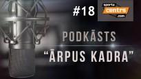 """Podkāsts """"Ārpus Kadra"""", epizode #18"""