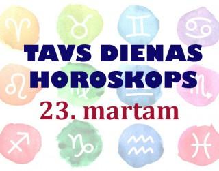 Tavs dienas horoskops 23. martam